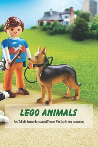 Lego Animals: How To Build Amazing Lego Animal Projects With Step-by-step Instructions: Lego Projects for Kids