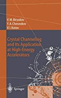 Crystal Channeling and Its Application at High-Energy Accelerators (Accelerator Physics)