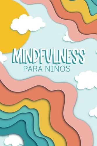 Mindfulness para niños: Un diario infantil de 6-12 años que fomenta la calma y la felicidad, y reduce la ansiedad