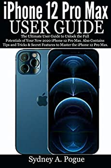 iPhone 12 Pro Max User Guide: The Definitive Guide to Unlocking the Full Potentials of the 2020 iPhone 12 Pro Max. Also Contains Tips, Tricks, & Secret Features to Master the iPhone 12 Pro Max
