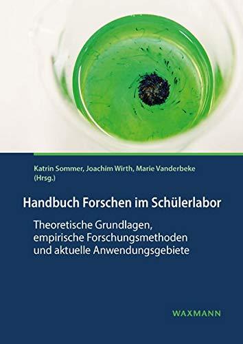 Handbuch Forschen im Schülerlabor: Theoretische Grundlagen, empirische Forschungsmethoden und aktuelle Anwendungsgebiete