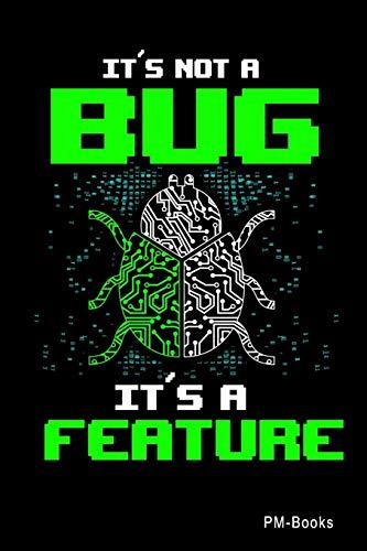 ItS Not A Bug ItS A Feature: Blanko A5 Notizbuch oder Heft für Schüler, Studenten und Erwachsene (Sprüche und Lustiges, Band 118)