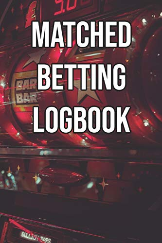 Matched Betting Logbook: Record Your Offers, Profits, Losses, Sports, Races, Odds, Net, Tips