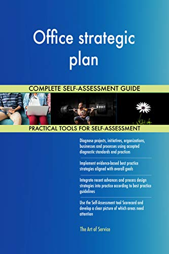 Office strategic plan All-Inclusive Self-Assessment - More than 700 Success Criteria, Instant Visual Insights, Comprehensive Spreadsheet Dashboard, Auto-Prioritized for Quick Results