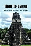 Tikal To Uxmal: The History Of The Ancient Maya'S: Mayan Civilization Timeline
