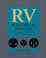 RV Electrical Systems: A Basic Guide to Troubleshooting, Repairing and Improvement by Bill Moeller Jan Moeller(1994-10-22)