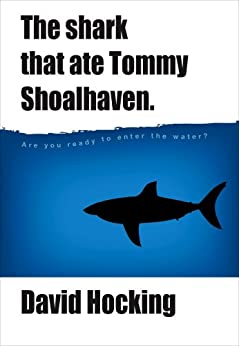 The Shark That Ate Tommy Shoalhaven by [David Hocking]