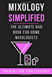 Mixology Simplified: The Ultimate Bar Book for Home Mixologists