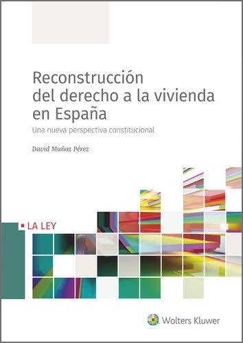 Reconstrucción del derecho a la vivienda en España. Una nueva ...