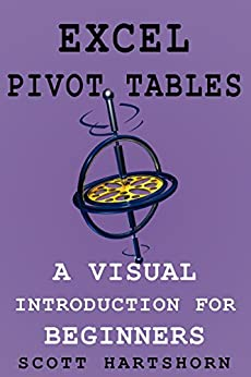 Excel Pivot Tables: A Visual Introduction For Beginners (Data Analysis With Excel Book 5) by [Scott Hartshorn]