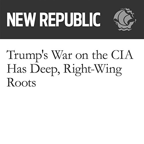 Trump's War on the CIA Has Deep, Right-Wing Roots audiobook cover art