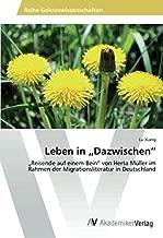 """Leben in """"Dazwischen"""": """"Reisende auf einem Bein"""" von Herta Müller im Rahmen der Migrationsliteratur in Deutschland (German Edition)"""