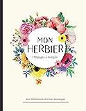 Mon herbier: Herbier à remplir pour récolter jusqu'à 55 spécimens. Accompagné d'une aide technique, des illustrations et des termes botaniques. Idéal pour les activités avec les enfants.