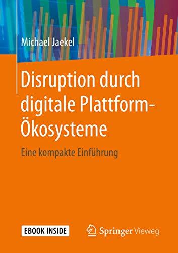 Disruption durch digitale Plattform-Ökosysteme: Eine kompakte Einführung