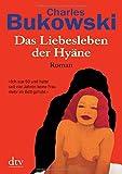 Das Liebesleben der Hyäne: Roman - Charles Bukowski
