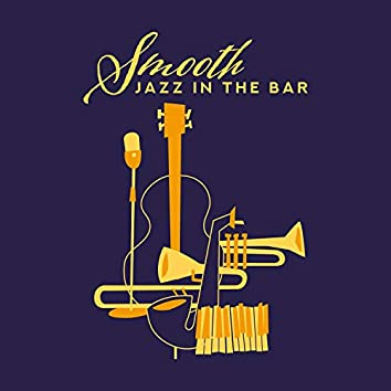 Smooth Jazz in the Bar: 2019 Instrumental Jazz Compilation for Pub, Restaurant or Cafe, Music Composed for Spending Blissful Evening Time with Friend, Vintage Styled Songs with Sounds of Piano, Sax, Trumpet, Guitar
