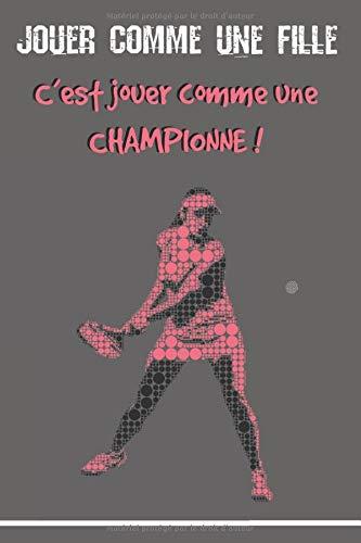 Jouer comme une fille c'est jouer comme une championne: Journal de Tennis | carnet à remplir 15,2 cm x 22,8 cm | 100 pages | Parfait pour prendre des notes après ses cours et matchs| idée cadeau