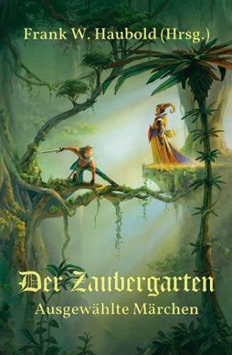 Der Zaubergarten: Ausgewählte Märchen