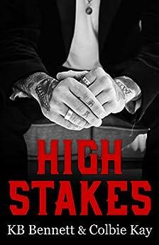 High Stakes by [KB Bennett, Colbie Kay, Mari Rohweder]