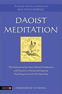 Daoist Meditation: The Purification of the Heart Method of Meditation and Discourse on Sitting and Forgetting (Zuo Wang Lun) by Si Ma