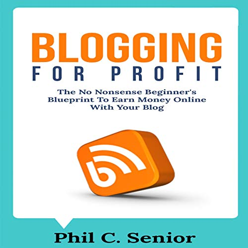 Blogging for Profit: The No Nonsense Beginner's Blueprint to Earn Money Online with Your Blog Titelbild