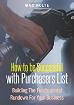 How To Be Successful With Purchasers List: Building The Fundamental Rundown For Your Business