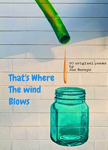 That's Where The Wind Blows: 50 original poems by Jon Bernys (Words that might help Book 4) (English Edition)