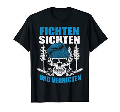 Fichten Sichten Und Vernichten Holzfäller Holz Wald Forst T-Shirt