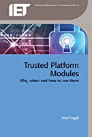 Trusted Platform Modules: Why, when and how to use them (Computing and Networks)