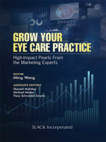 Grow Your Eye Care Practice: High Impact Pearls from the Marketing Experts (English Edition)