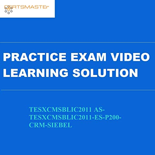 Certsmasters TESXCMSBLIC2011 AS-TESXCMSBLIC2011-ES-P200-CRM-SIEBEL Practice Exam Video Learning Solution