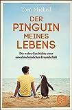 Der Pinguin meines Lebens: Die wahre Geschichte einer unwahrscheinlichen Freundschaft