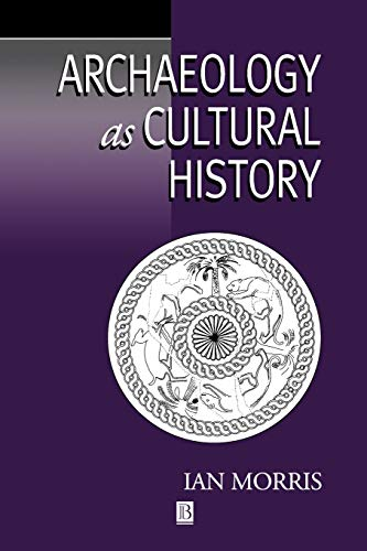 Archaeology As Cultural History: Words and Things in Iron Age Greece (Social Archaeology)