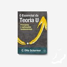 O Essencial da Teoria U: Princípios e Aplicações Fundamentais