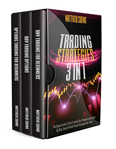 TRADING STRATEGIES: 3 Books In 1 Day Trading and Option Trading for Beginners + Day Trading Options. The Complete Guide to Start Creating Your Passive ... Best Proven Strategies. (English Edition)