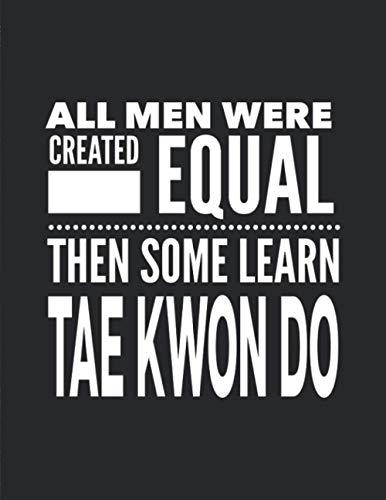 All Men Learn Tae Kwon Do: Journal Notebook For The Martial Arts Man Guy - Best Fun TaeKwonDo Gift For Sensei Teacher Coach Student - Black Cover 8