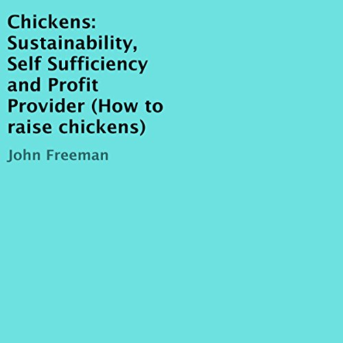 Chickens: Sustainability, Self Sufficiency, and Profit Provider audiobook cover art