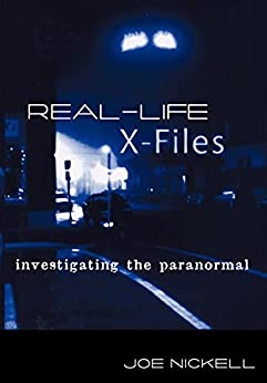 Real-Life X-Files: Investigating the Paranormal by [Joe Nickell]