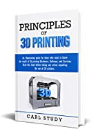 PRINCIPLES OF 3D PRINTING: Read this book before taking any action related to the use of 3D printers.An illuminating guide for you who want to know the ... of 3D printing hardware software & service