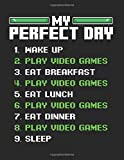 My Perfect Day Video Games I Love Gaming Gamer: College Ruled Notebook Paper and Diary to Write In / 120 Pages / 8.5'x11'