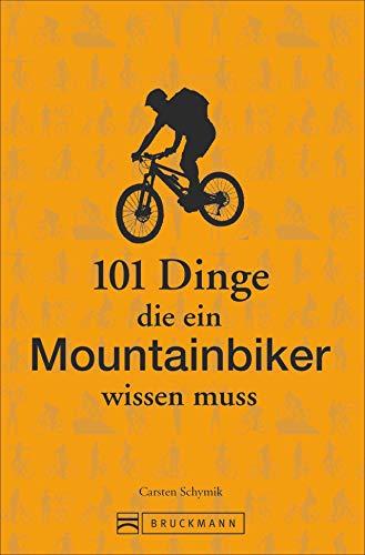 Mountainbike Training: 101 Dinge, die ein Mountainbiker wissen muss. Lustiges und Kurioses übers richtige Mountainbiken, gutes mtb-Training und die beste Mountainbike Fahrtechnik. Ideal als Geschenk