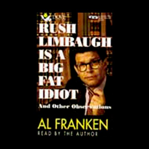 Rush Limbaugh Is a Big Fat Idiot and Other Observations audiobook cover art