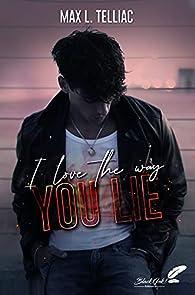 I love the way you lie par Max L. Telliac