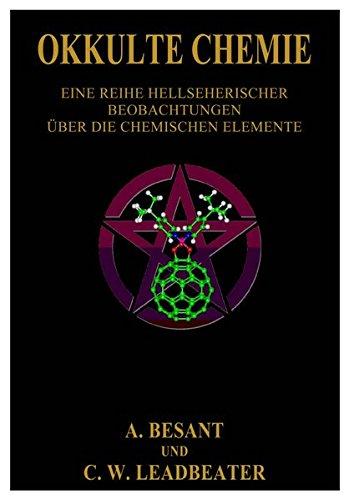Okkulte Chemie.: Eine Reihe hellsichtiger Beobachtungen über die chemischen Elemente. Atomlehre von Annie Besant und C. W. Leadbeater