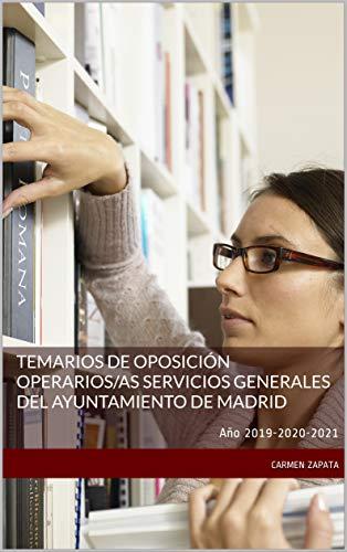 TEMARIOS DE OPOSICIÓN Operarios/as Servicios Generales del Ayuntamiento de Madrid: Año 2019-2020-2021