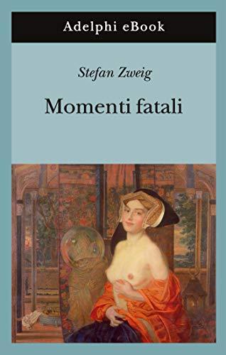 Momenti fatali (Opere di Stefan Zweig Vol. 2)