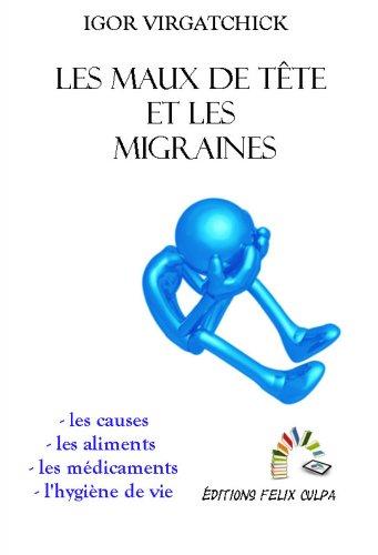 Les maux de tête et les migraines: Origines et traitements (classique, homéopathique, acupuncture, plantes médicinales, etc.)