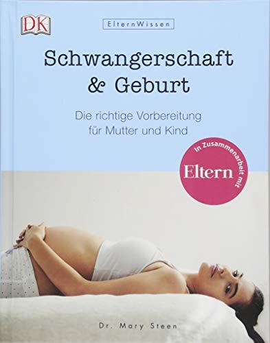 Eltern-Wissen. Schwangerschaft & Geburt: Die richtige Vorbereitung für Mutter und Kind. In Zusammenarbeit mit ELTERN