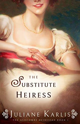 The Substitute Heiress: A Sweet Regency Romance (The Ashcombe Heiresses Book 1) by [Juliane Karlis]