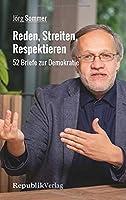 Reden, Streiten, Respektieren: 52 Briefe zur Demokratie
